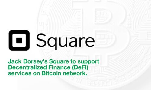 Jack Dorsey's Square to support Decentralized Finance (DeFi) services on Bitcoin network