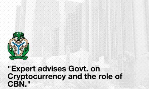Expert advises Govt. On Cryptocurrency and the role of CBN