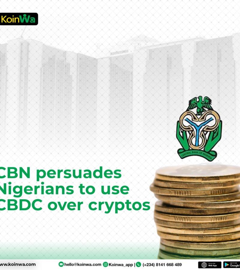 CBN persuades Nigerians to use CBDC over cryptos